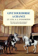 Give Your Horse a Chance: A Classic Work on the Training of Horse and Rider