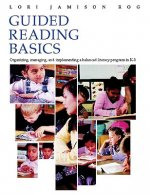 Guided Reading Basics: Organizing, Managing, and Implementing a Balanced Literacy Program in K-3