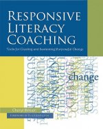 Responsive Literacy Coaching: Tools for Creating and Sustaining Purposeful Change
