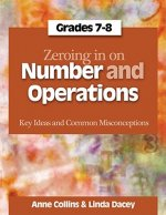 Zeroing in on Number and Operations, Grades 7-8: Key Ideas and Common Misconceptions