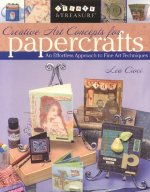 Creative Art Concepts for Papercrafts: An Effortless Approach to Fine Arts Techniques