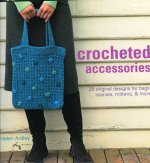 Crocheted Accessories: 20 Original Designs for Bags, Scarves, Mittens and More