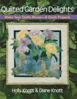 Quilted Garden Delights: Make Your Quilts Bloom--8 Quick Projects