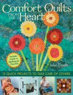 Comfort Quilts from the Heart: 12 Quick Projects to Take Care of Others