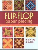 Flip-Flop Paper Piecing: Revolutionary Single-Foundation Technique [With Pattern(s)]