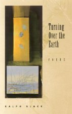 Turning Over the Earth: Poems