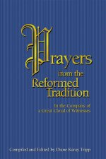 Prayers from the Reformed Tradition: In the Company of a Great Cloud of Witnesses