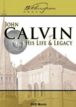 John Calvin: His Life and Legacy