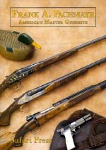 Frank Pachmayr, Second Edition: The Story of America's Master Gunsmith and His Guns