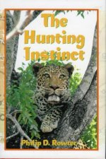 The Hunting Instinct: Safari Chronicles on Hunting, Game Conservation, and Management in the Republic of South Africa and Namibia: 1990-1998