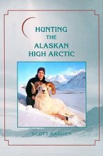 Hunting the Alaskan High Arctic: Big-Game Hunting for Grizzly, Dall Sheep, Moose, Caribou, and Polar Bear in the Arctic Circle