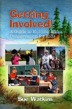 Getting Involved!: A Guide to Hunting and Conservation for Kids!
