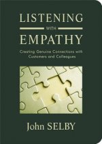 Listening with Empathy: Creating Genuine Connections with Customers and Colleagues