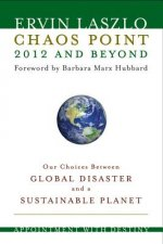 Chaos Point 2012 and Beyond: Appointment with Destiny: Our Choices Between Global Disaster and a Sustainable Planet