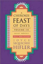 Cherokee Feast of Days, Volume III: Many Moons: Daily Meditations