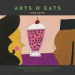 Arts & Eats: Oakland: A Collaboration Between Oakland Restaurants and Creative Growth Artists