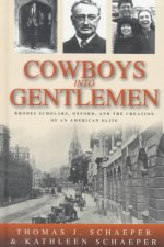 Cowboys Into Gentlemen: Rhodes Scholars, Oxford, and the Creation of an American Elite