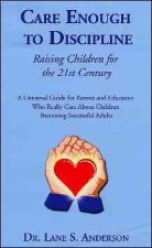Care Enough to Discipline: Raising Children for the 21st Century