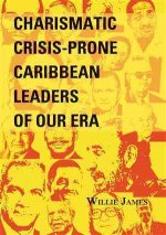 Charismatic Crisis-Prone Caribbean Leaders of Our Era