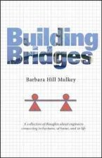 Building Bridges: A Collection of Thoughts about Engineers Connecting in Business, at Home and in Life