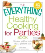 The Everything Healthy Cooking for Parties Book: Delicious, Guilt-Free Foods All Your Guests Will Love