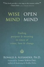 Wise Mind, Open Mind: Finding Purpose & Meaning in Times of Crisis, Loss & Change