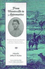 From Huntsville to Appomattox: R. T. Coles's History of 4th Regiment, Alabama Volunteer Infantry, C.S.A., Army of Northern Virginia