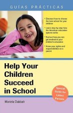 Help Your Children Succeed in School: A Special Guide for Latino Parents