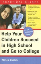 Help Your Children Succeed in High School and Go to College: An Essential Guide for Latino Parents