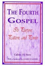 The Fourth Gospel, the Book of John: Its Purpose, Pattern, and Power