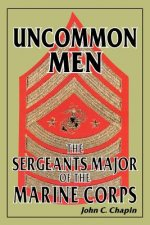 Uncommon Men: The Sergeants Major of the Marine Corps