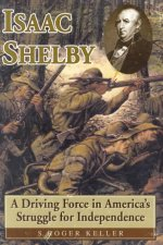 Isaac Shelby: A Driving Force in America's Struggle for Independence