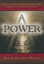 Power in No Other Name: Overcome Life's Problems God's Way: A Spiritual Journey of Truth, Hope, and Freedom