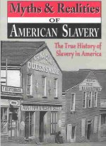 Myths & Realities of American Slavery: The True History of Slavery in America