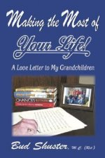 Making the Most of Your Life: Ltr to My Grandchildren