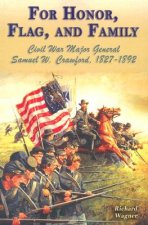 For Honor, Flag, and Family: Civil War Major General Samuel W. Crawford, 1827-1892