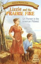 Lizzie and the Prairie Fire: Girl Pioneer in the American Midwest