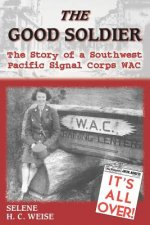 The Good Soldier: The Story of a Southwest Pacific Signal Corps Wac