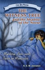 The Witness Tree and the Shadow of the Noose: Mystery, Lies, and Spies in Manassas