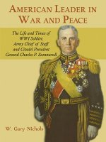 American Leader in War and Peace: The Life and Times of WWI Soldier, Army Chief of Staff, and Citadel President General Charles P. Summerall