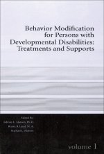 Behavior Modification for Persons with Developmental Disabilities Volume I: Treatments and Supports