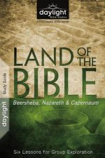 Land of the Bible: Beersheba, Nazareth, & Capernaum: Six Lessons for Group Exploration