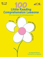 100 Little Reading Comprehension Lessons, Grade 1-4: Fun-To-Read Stories with Skill-Building Exercises