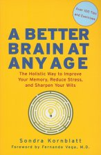 A Better Brain at Any Age: The Holistic Way to Improve Your Memory, Reduce Stress, and Sharpen Your Wits
