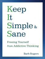 Keep It Simple & Sane: Freeing Yourself from Addictive Thinking