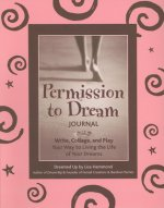 Permission to Dream Journal: Write, Collage, and Play Your Way to Living the Life of Your Dreams