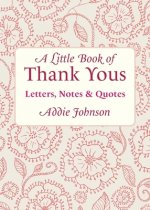 A Little Book of Thank Yous: Letters, Notes & Quotes