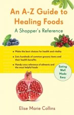 An A-Z Guide to Healing Foods: A Shopper's Companion