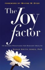 The Joy Factor: 10 Sacred Practices for Radiant Health