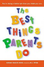 The Best Things Parents Do: Ideas & Insights from Real-World Parents